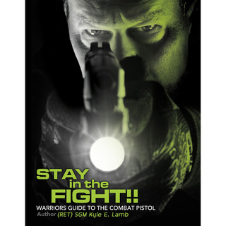 5.11 Tactical Stay In The Fight: WarriorS Guide To The Combat Pistol By Sgm Kyle E. Lamb-