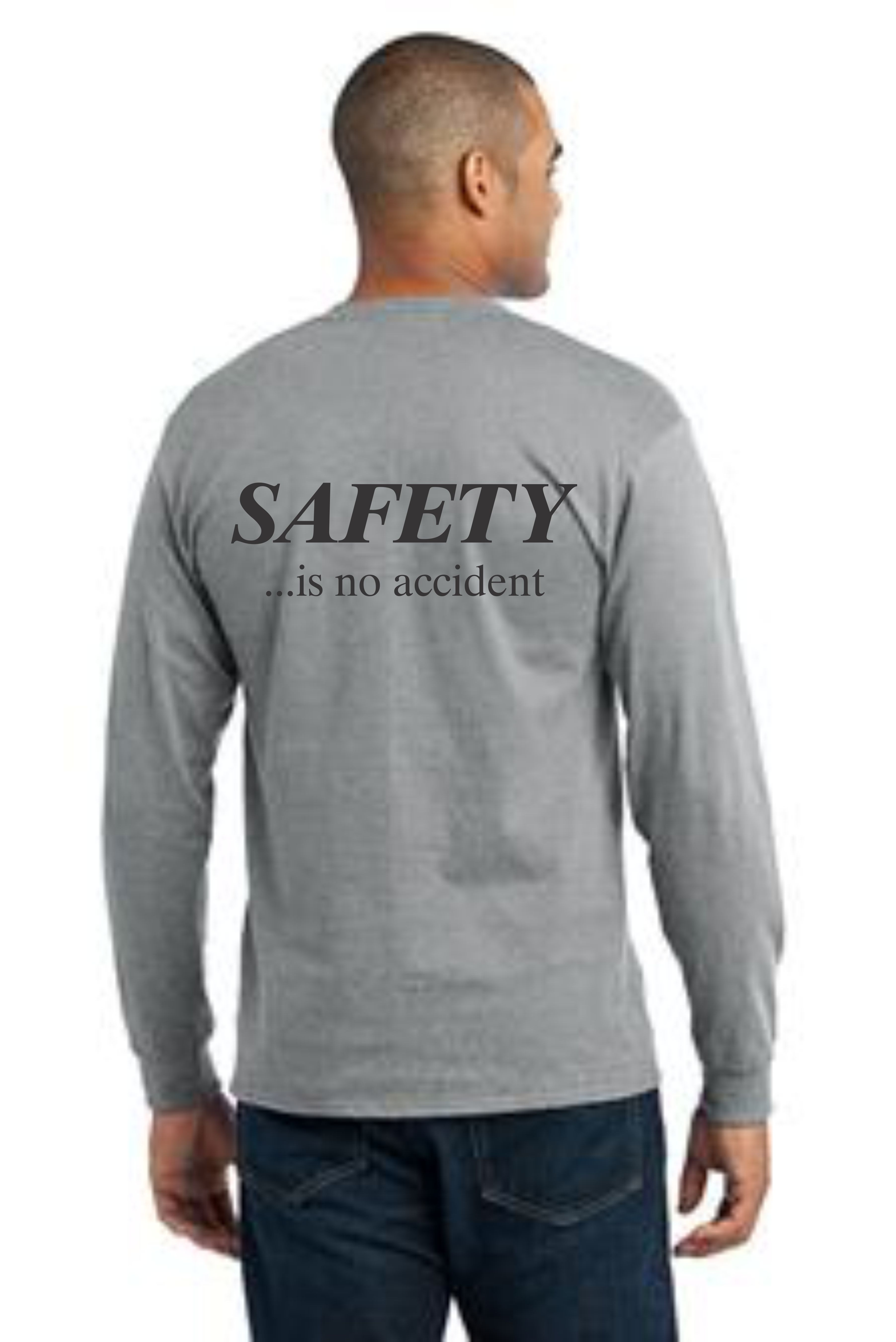 LONG SLEEVE SAFETY T-SHIRT -- SAFETY... IS NO ACCIDENT