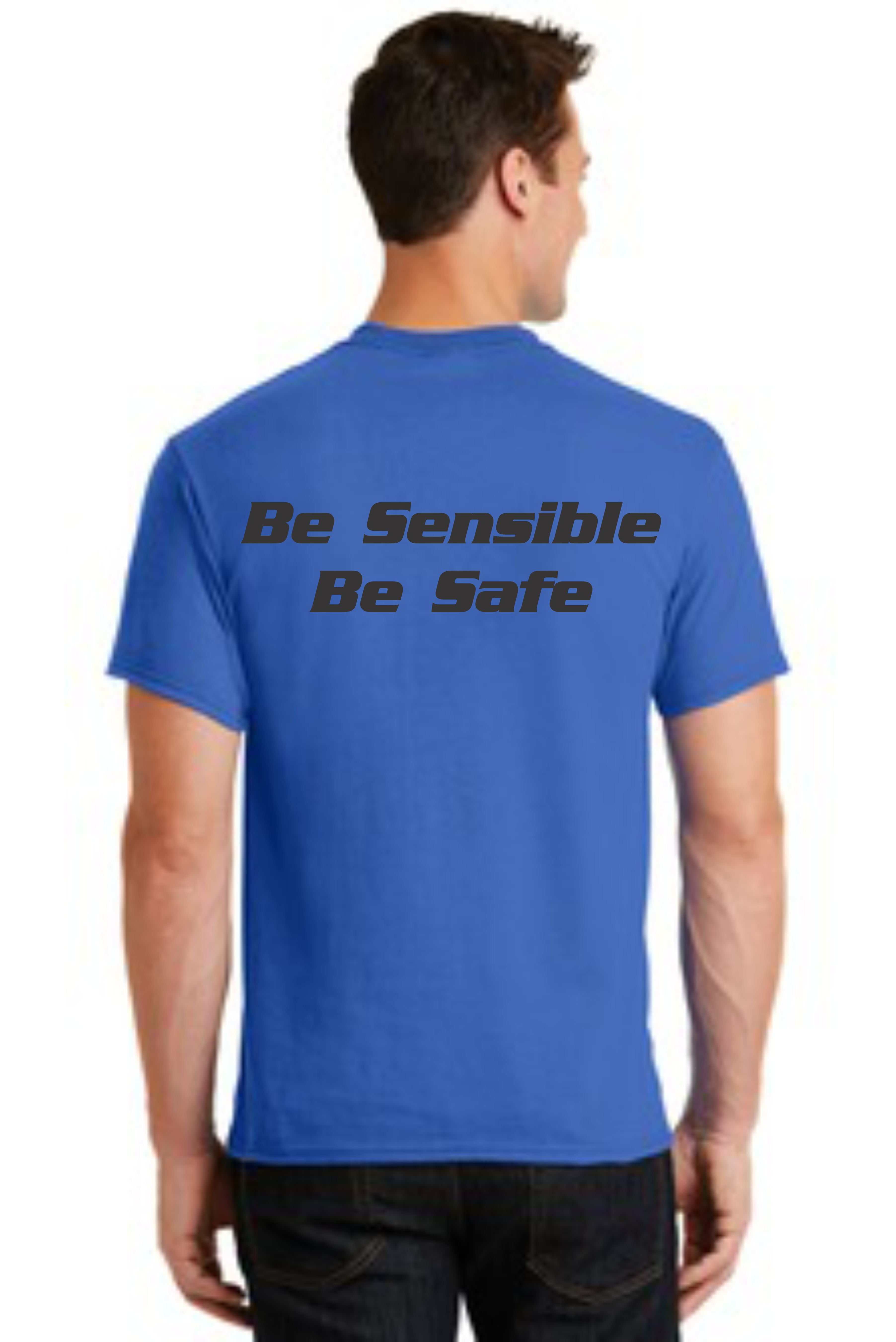 SAFETY T-SHIRT -- BE SENSIBLE BE SAFE
