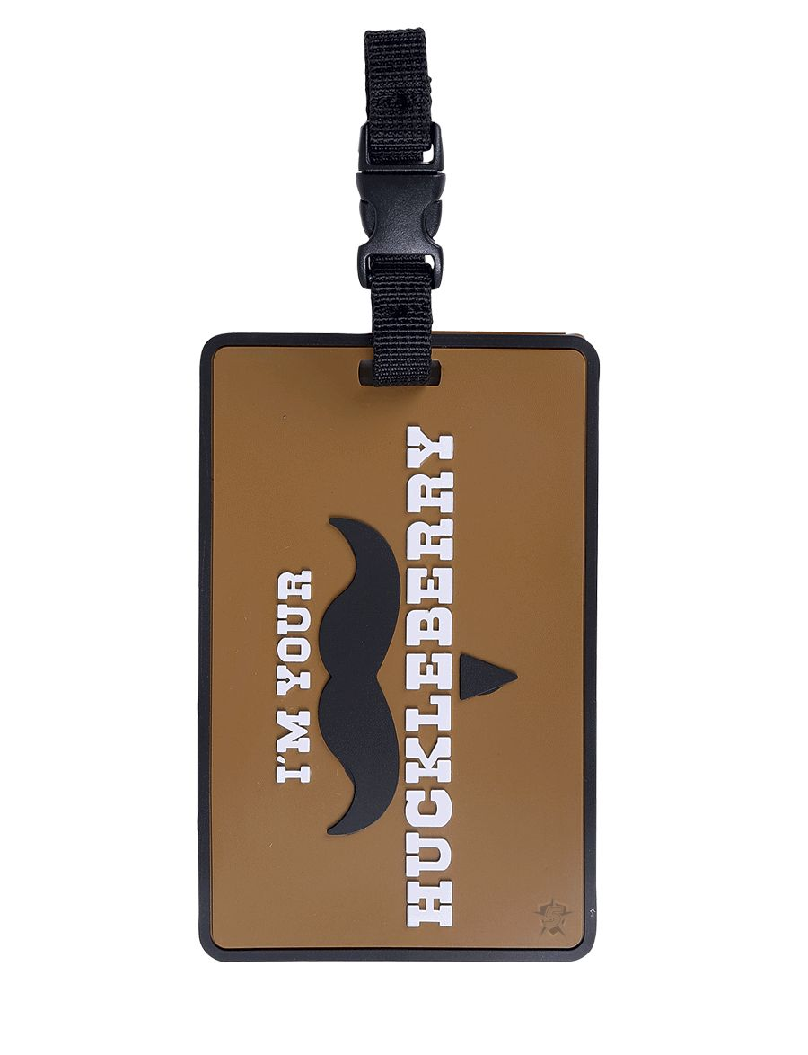 I'M Your Huckleberry, Luggage Tag-Tru-Spec
