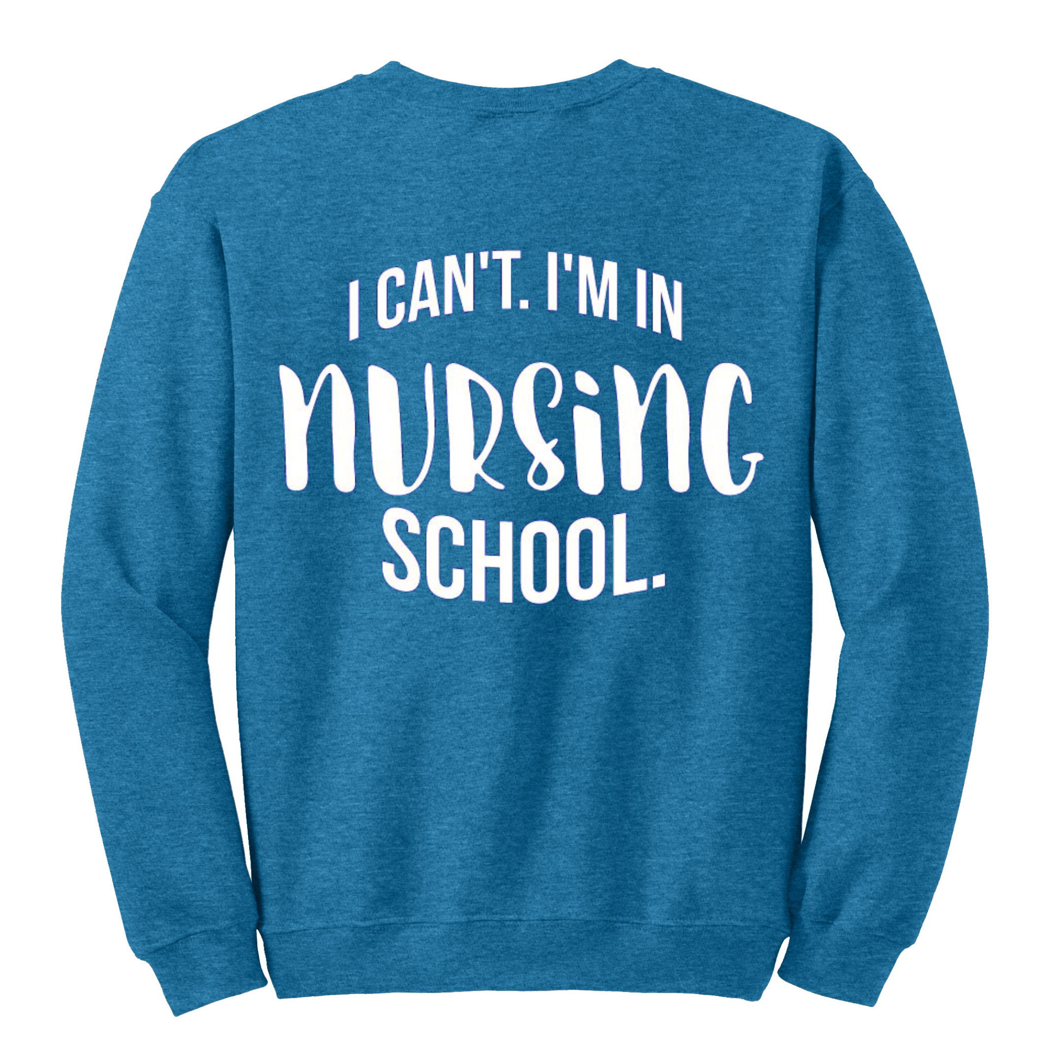 I Can't Nursing School Sweatshirt-Uniform Headquarters