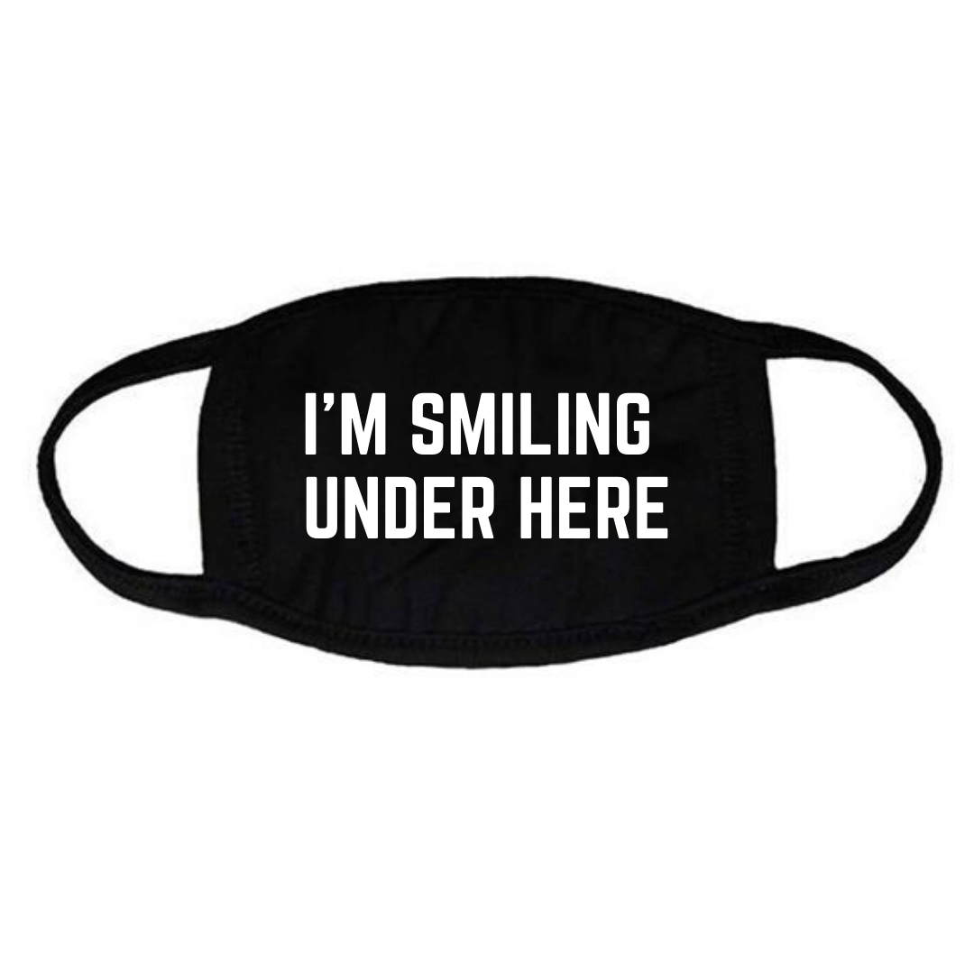 I'm Smiling Under Here Mask-